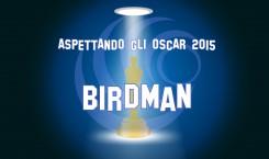 Aspettando gli Oscar 2015: Birdman