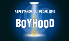 Aspettando gli Oscar 2015: Boyhood