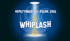 Aspettando gli Oscar 2015: Whiplash